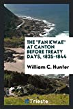 """The """"Fan Kwae"""" at Canton before Treaty Days, 1825-1844"""