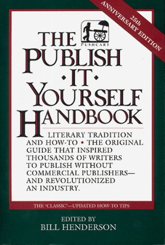 The Publish It Yourself Handbook: Literary Tradition and How-To (Fourth Revised Edition)