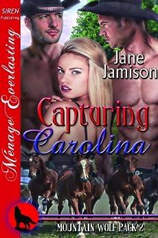 Capturing Carolina [Mountain Wolf Pack 2] (Siren Publishing Menage Everlasting) by [Jamison, Jane]