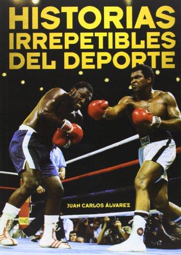 Descargar Libro Historias Irrepetibles Del Deporte Juan Carlos Álvarez Álvares