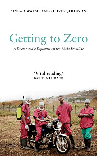 - Getting to Zero: A Doctor and a Diplomat on the Ebola Frontline