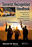 Terrorist Recognition Handbook: A Practitioner's Manual for Predicting and Identifying Terrorist Activities, Third Edition