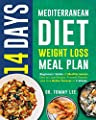 14 Days Mediterranean Diet Weight Loss Meal Plan: Beginners' Guide of Mediterranean Diet to Lose Weight, Prevent Disease, and Live Better Forever in 2 Weeks