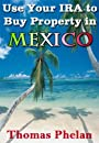 Use Your IRA to Buy Property in Mexico (Wise Investments Book 1)