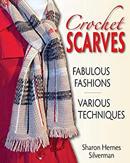 Crochet Scarves: Fabulous Fashions - Various Techniques by [Silverman, Sharon Hernes]