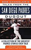 Bob Chandler's Tales from the San Diego Padres Dugout: A Collection of the Greatest Padres Stories Ever Told (Tales from the Team)