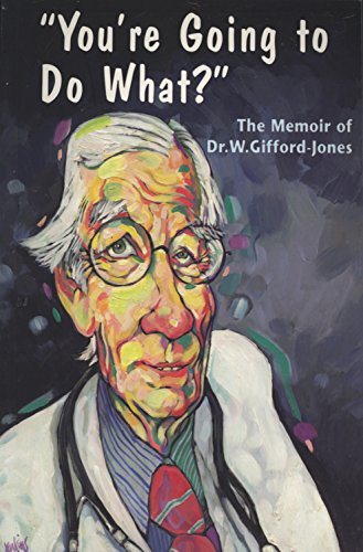 You're Going to Do What?: The Memoir of Dr. W. Gifford-Jones by ECW Press