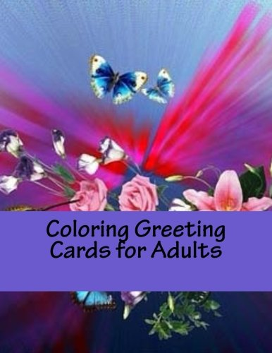 Coloring Greeting Cards for Adults: Adult Coloring Book & Coloring Cards & Journal by CreateSpace Independent Publishing Platform
