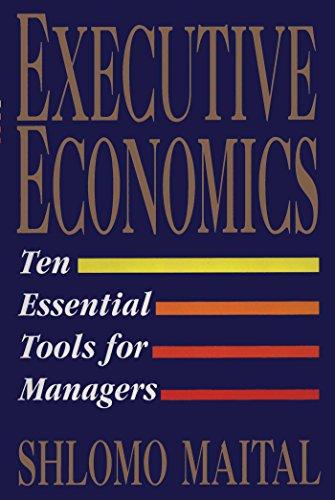 (Executive Economics: Ten Tools for Business Decision Makers)