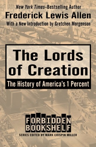 The Lords Of Creation  The History Of Americas 1 Percent  Forbidden Bookshelf