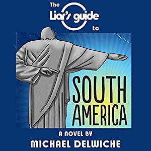 The Liar's Guide to South America Audiobook