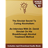 The Sinclair Method For The Cure To Alcoholism: An Interview With Dr. David Sinclair (English Edition)