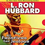 All Frontiers Are Jealous | L. Ron Hubbard