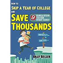 How To Skip A Year of College and Save Thousands: 9 Simple Steps You Can Start Today!