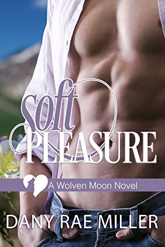 Soft Pleasure (Wolven Moon Book 4) by [Miller, Dany Rae]