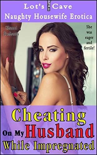 Cheating On My Husband While Impregnated: Naughty Housewife