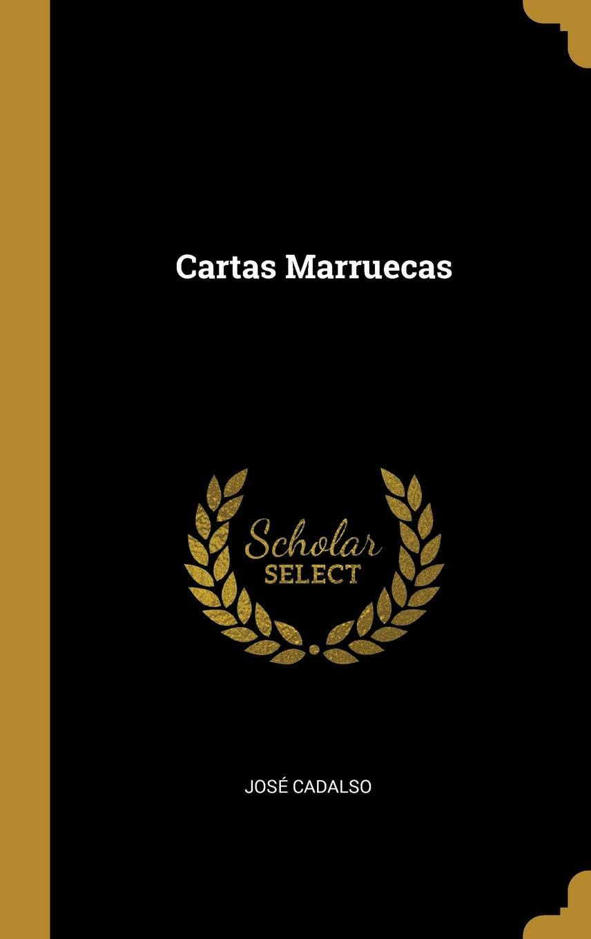 Cartas Marruecas (Spanish Edition): José Cadalso ...