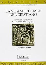 La vita spirituale del cristiano secondo San Paolo e San Tommaso D'Aquino (AMATECA manuali di teologia cattolica)