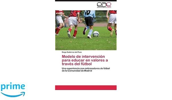 Modelo de intervención para educar en valores a través del fútbol: Amazon.es: Gutiérrez del Pozo Diego: Libros