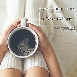 30 Ways to Happy