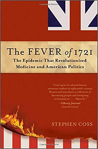 amazoncom the fever of 1721 the epidemic that revolutionized medicine and american politics 9781476783116 stephen coss books