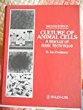 Culture of Animal Cells : A Manual of Basic Techniques, , 0471602361
