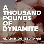 A Thousand Pounds of Dynamite | Adam Higginbotham