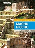 Moon Machu Picchu: Including Cusco & the Inca Trail (Moon Travel Guides)