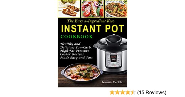 the easy 5ingredient keto instant pot cookbook healthy and delicious lowcarb highfat pressure cooker recipes made easy and fast