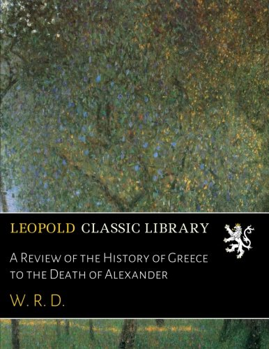 A Review of the History of Greece to the Death of Alexander pdf epub