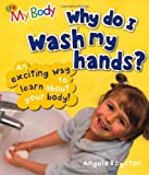 Why Do I Wash My Hands? (My Body)