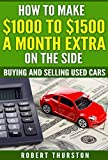 How to Make $1000 to $1500 a Month Extra on the Side: Buying and Selling Used Cars