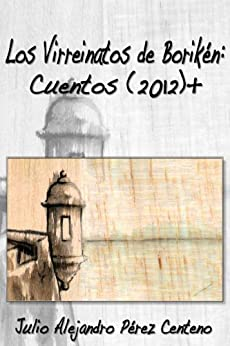 Los Virreinatos de Borikén: Cuentos (2012)+ de [Centeno, Julio Alejandro Pérez]