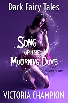 Song of the Mourning Dove: Dark Fairy Tales by [Champion, Victoria]
