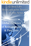 12 Real Life Reincarnation Stories in The News: Global Evidence of Reincarnation and Past Lives (Help Me Angels Book 5)