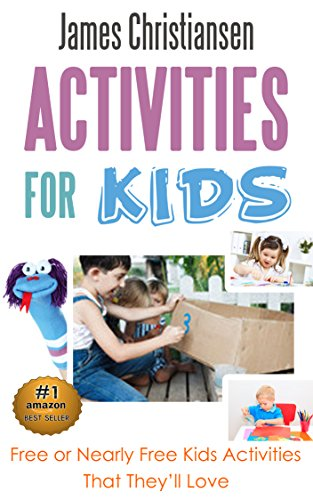 Activities for Kids: Free or Nearly Free Fun Activities For Kids That They Will Love!