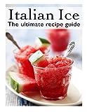Italian Ice: The Ultimate Recipe Guide