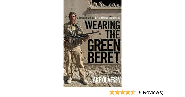 2752add86d2e2 Amazon.com  Wearing the Green Beret  A Canadian with the Royal Marine  Commandos eBook  Jake Olafsen  Kindle Store