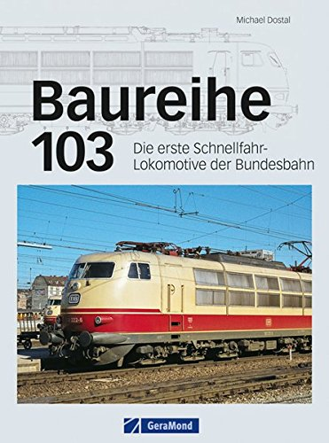 Baureihe 103: Die erste Schnellfahr-Lokomotive der Bundesbahn die es auf 200 km/h brachte. Das Flaggschiff der DB in faszinierenden Einsatzbildern und detaillierten technischen Zeichnungen