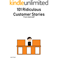 101 Ridiculous Customer Stories: From Retail Staff (Life of retail staff Book 1)