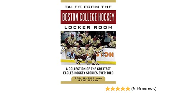new product 20818 fa99b Tales from the Boston College Hockey Locker Room  A Collection of the  Greatest Eagles Hockey Stories Ever Told (Tales from the Team)  Tom Burke,  ...