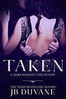 Taken: A Dark Romance Collection by [Duvane, JB ]