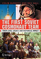 The First Soviet Cosmonaut Team: Their Lives, Legacy, and Historical Impact (Springer Praxis Books / Space Exploration)