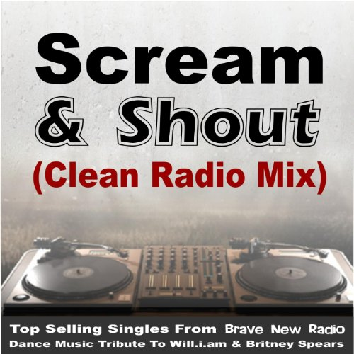 Scream & Shout - Clean Radio Mix [Music Re-Mix Tribute to Will.I.Am & Britney Spears] - Spears Tribute Britney