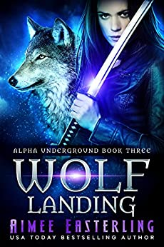 Wolf Landing (Alpha Underground Book 3) by [Easterling, Aimee]