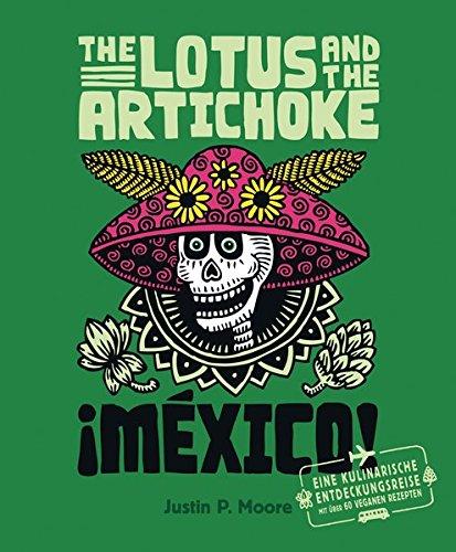 the-lotus-and-the-artichoke-mexico-eine-kulinarische-entdeckungsreise-mit-ber-60-veganen-rezepten-edition-kochen-ohne-knochen