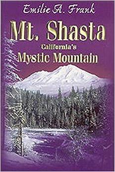 Mt. Shasta: California's Mystic Mountain by Emilie A. Frank (1998-12-01)