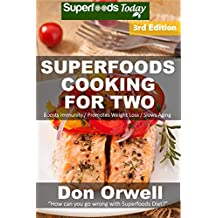 Superfoods Cooking For Two: Third Edition - Over 180 Quick & Easy Gluten Free Low Cholesterol Whole Foods Recipes full of Antioxidants & Phytochemicals (Natural Weight Loss Transformation Book 99)