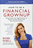 img - for How to Be a Financial Grownup: Proven Advice from High Achievers on How to Live Your Dreams and Have Financial Freedom book / textbook / text book