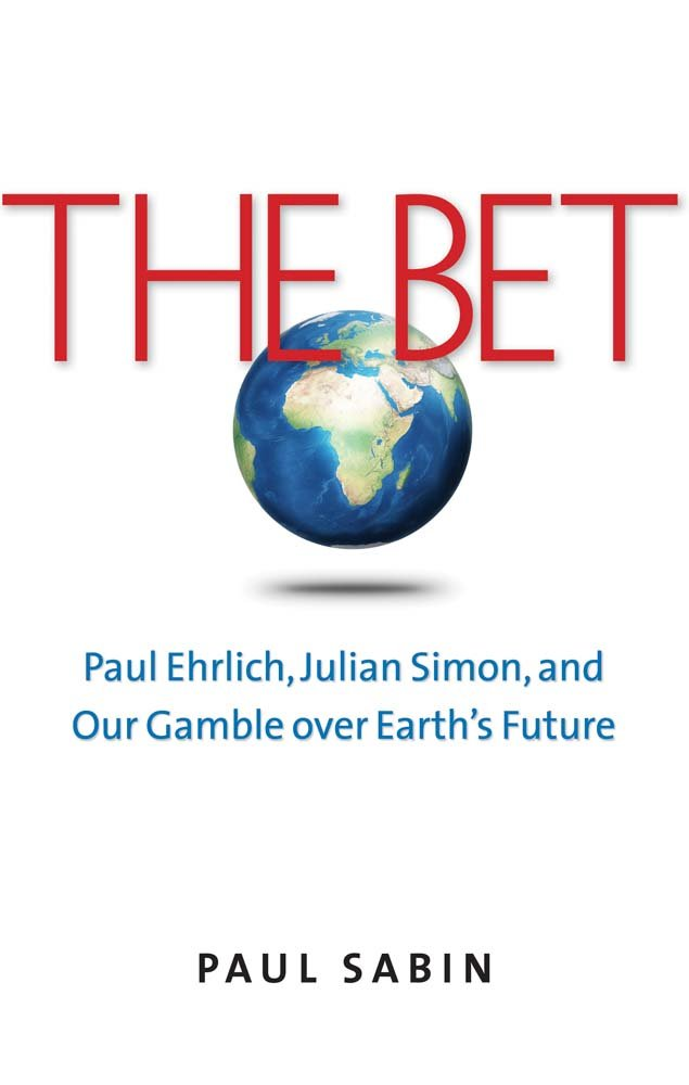 Read Online The Bet: Paul Ehrlich, Julian Simon, and Our Gamble over Earth's Future PDF
